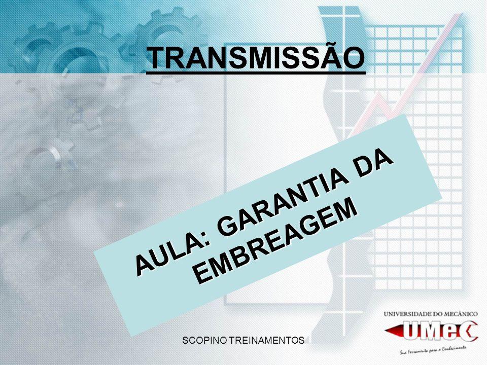 SCOPINO TREINAMENTOS TRANSMISSÃO AULA: GARANTIA DA EMBREAGEM