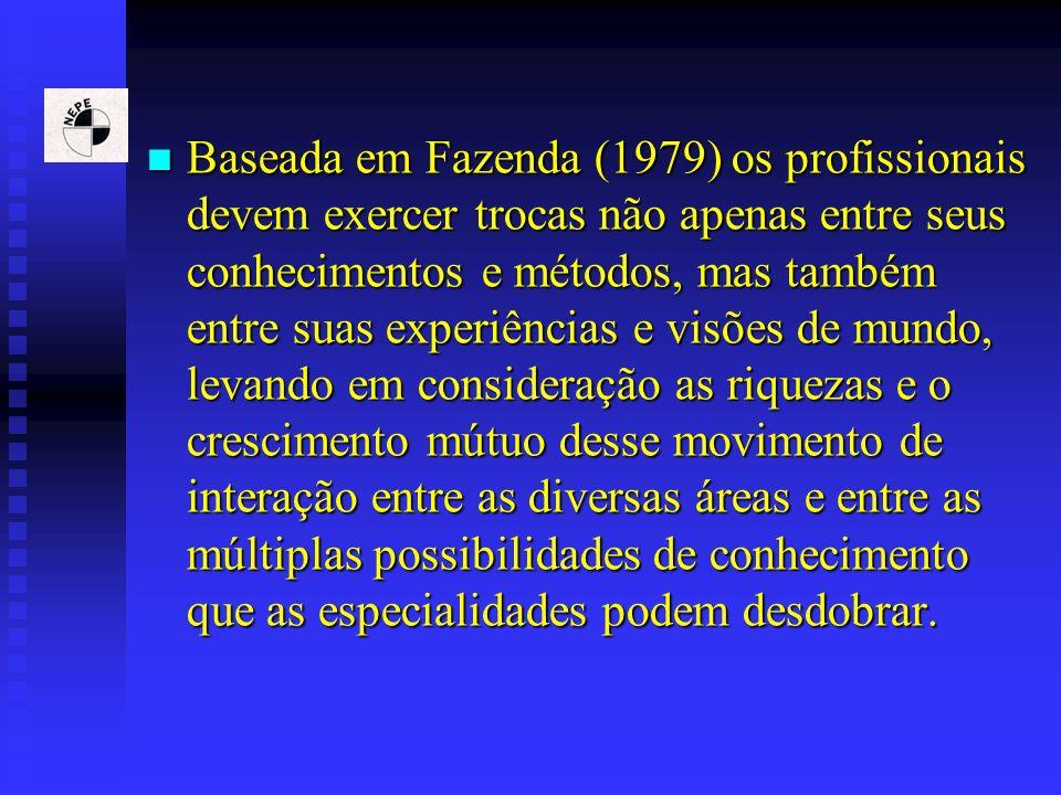 Baseada em Fazenda (1979) os profissionais devem exercer trocas não apenas entre seus conhecimentos e métodos, mas também entre suas experiências e vi