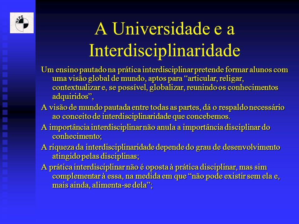 A Universidade e a Interdisciplinaridade Um ensino pautado na prática interdisciplinar pretende formar alunos com uma visão global de mundo, aptos par