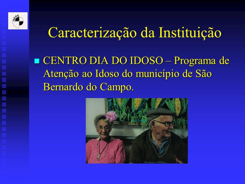 Caracterização da Instituição CENTRO DIA DO IDOSO – Programa de Atenção ao Idoso do município de São Bernardo do Campo. CENTRO DIA DO IDOSO – Programa