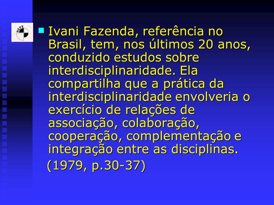 Ivani Fazenda, referência no Brasil, tem, nos últimos 20 anos, conduzido estudos sobre interdisciplinaridade. Ela compartilha que a prática da interdi