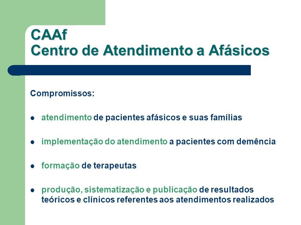 CAAf Centro de Atendimento a Afásicos Compromissos: atendimento de pacientes afásicos e suas famílias implementação do atendimento a pacientes com dem