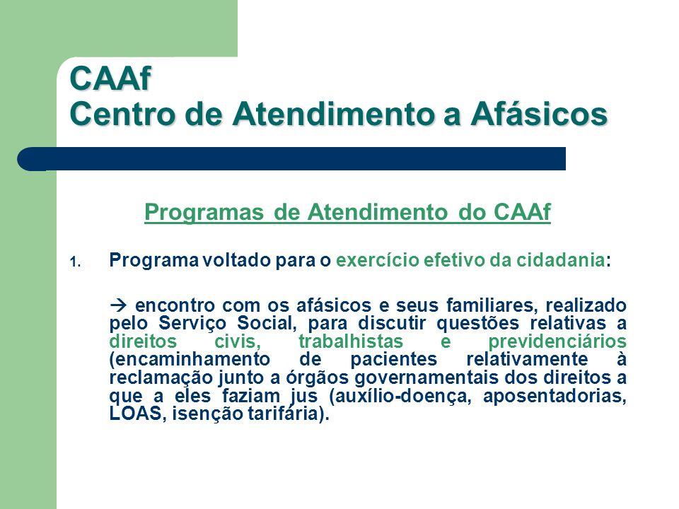Programas de Atendimento do CAAf 1. Programa voltado para o exercício efetivo da cidadania: encontro com os afásicos e seus familiares, realizado pelo