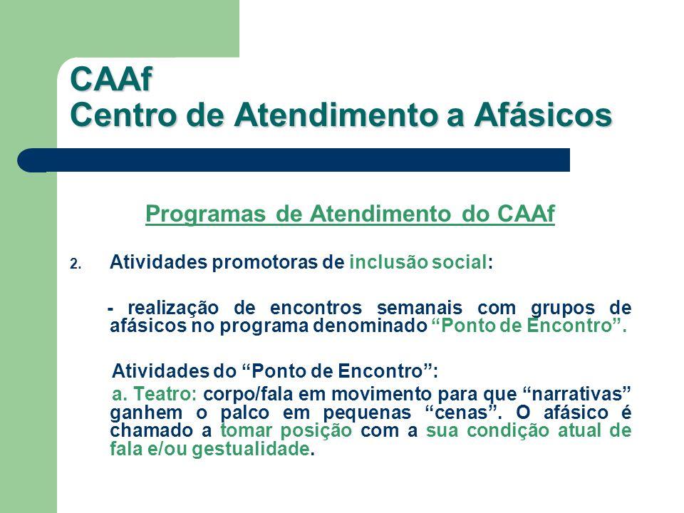 Programas de Atendimento do CAAf 2. Atividades promotoras de inclusão social: - realização de encontros semanais com grupos de afásicos no programa de