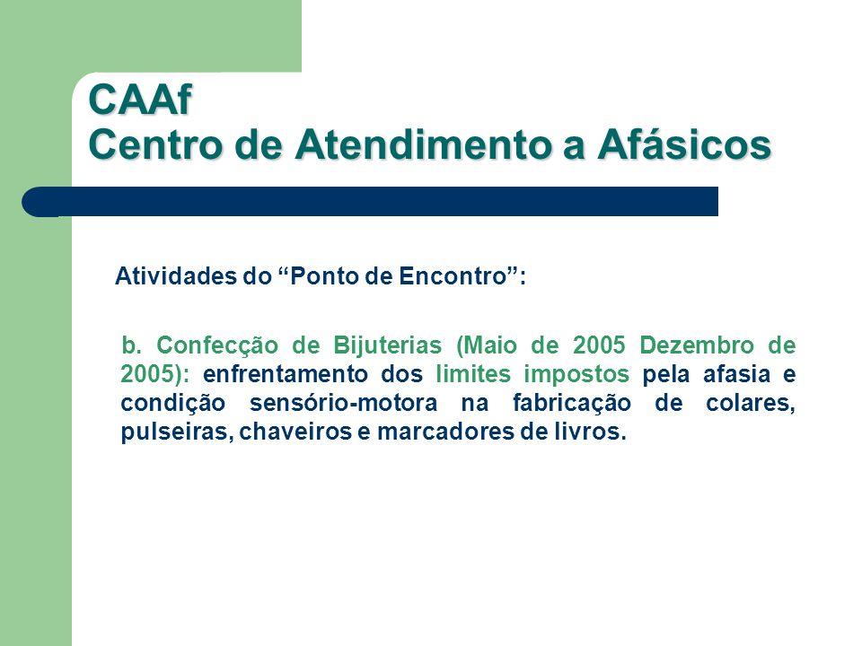 Atividades do Ponto de Encontro: b. Confecção de Bijuterias (Maio de 2005 Dezembro de 2005): enfrentamento dos limites impostos pela afasia e condição