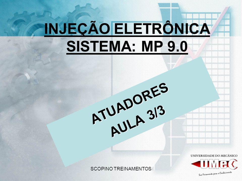 SCOPINO TREINAMENTOS INJEÇÃO ELETRÔNICA SISTEMA: MP 9.0 ATUADORES AULA 3/3