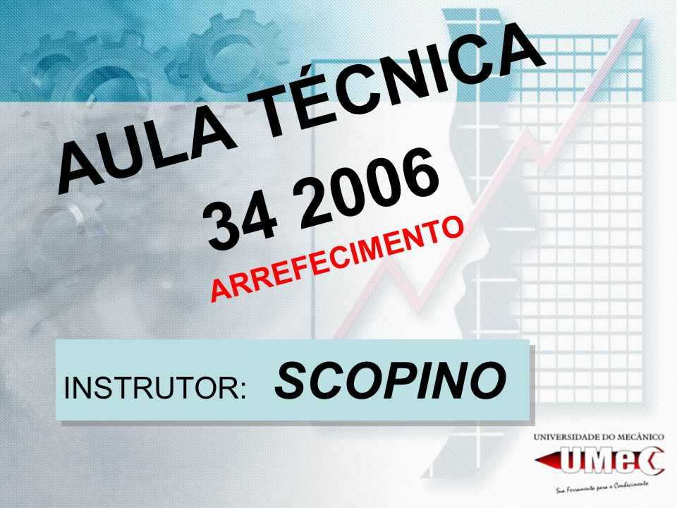 AULA TÉCNICA 34 2006 ARREFECIMENTO INSTRUTOR: SCOPINO