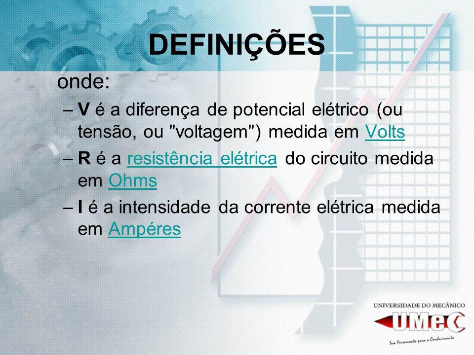 DEFINIÇÕES onde: –V é a diferença de potencial elétrico (ou tensão, ou