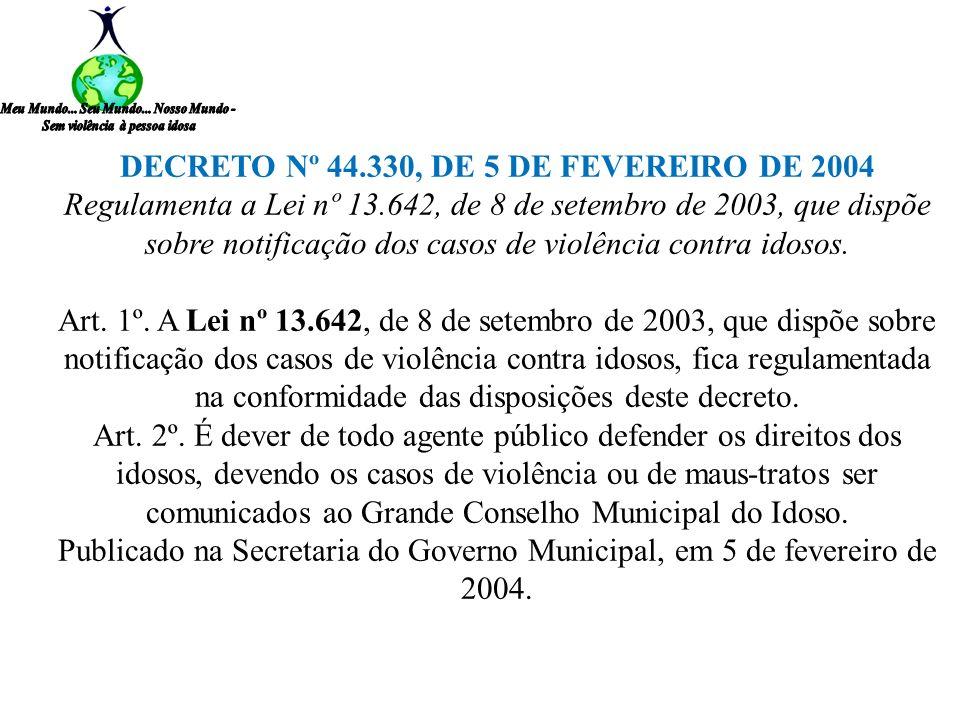 A DECRETO Nº 44.330, DE 5 DE FEVEREIRO DE 2004 Regulamenta a Lei nº 13.642, de 8 de setembro de 2003, que dispõe sobre notificação dos casos de violên