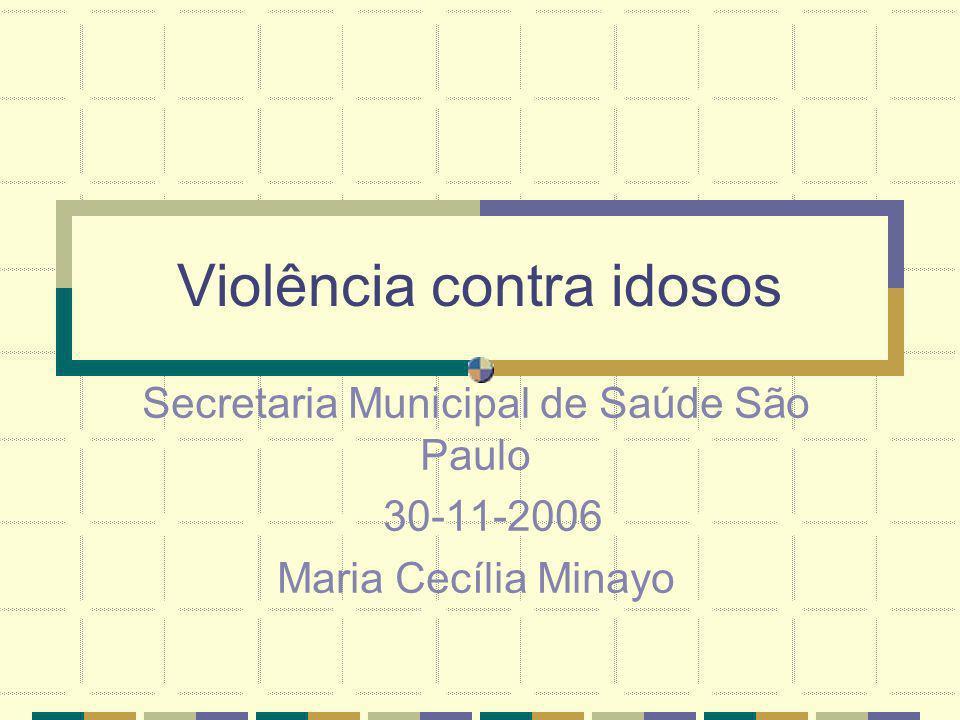 Violência contra idosos Secretaria Municipal de Saúde São Paulo 30-11-2006 Maria Cecília Minayo