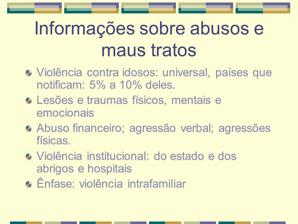 Informações sobre abusos e maus tratos Violência contra idosos: universal, países que notificam: 5% a 10% deles. Lesões e traumas físicos, mentais e e