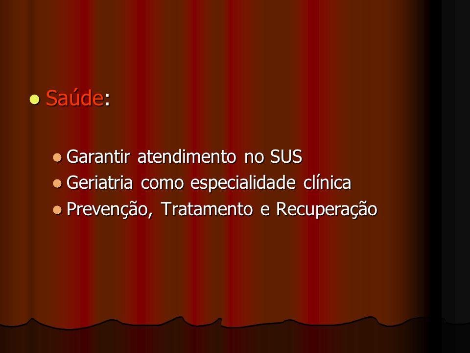 Saúde: Saúde: Garantir atendimento no SUS Garantir atendimento no SUS Geriatria como especialidade clínica Geriatria como especialidade clínica Preven