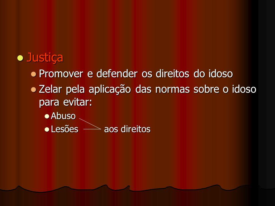 Justiça Justiça Promover e defender os direitos do idoso Promover e defender os direitos do idoso Zelar pela aplicação das normas sobre o idoso para e