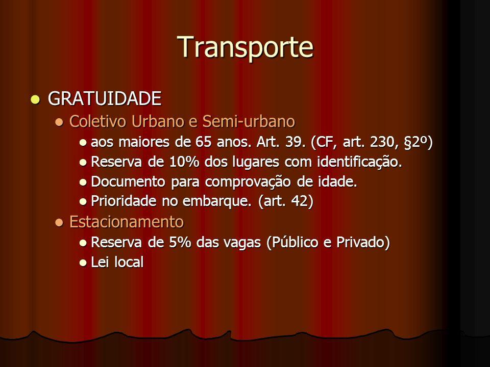 Transporte GRATUIDADE GRATUIDADE Coletivo Urbano e Semi-urbano Coletivo Urbano e Semi-urbano aos maiores de 65 anos. Art. 39. (CF, art. 230, §2º) aos
