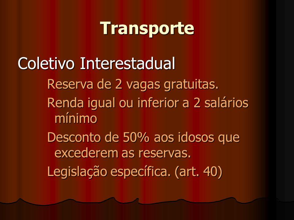 Transporte Coletivo Interestadual Reserva de 2 vagas gratuitas. Renda igual ou inferior a 2 salários mínimo Desconto de 50% aos idosos que excederem a