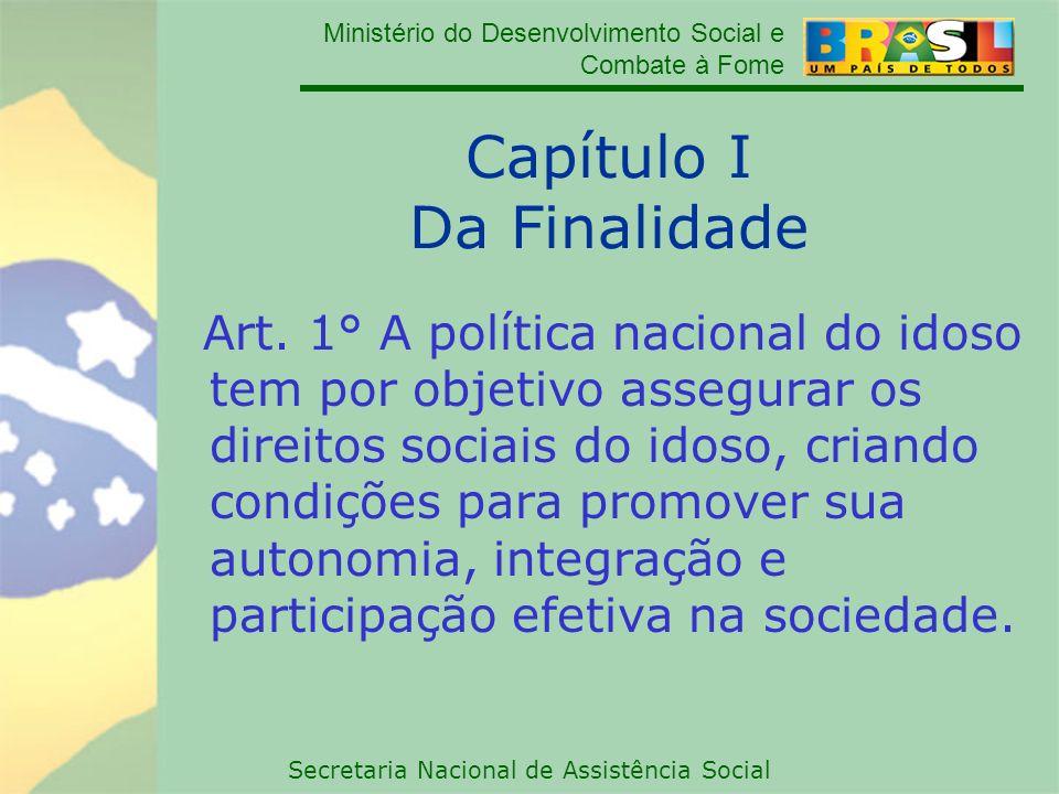 Ministério do Desenvolvimento Social e Combate à Fome Secretaria Nacional de Assistência Social Capítulo I Da Finalidade Art. 1° A política nacional d