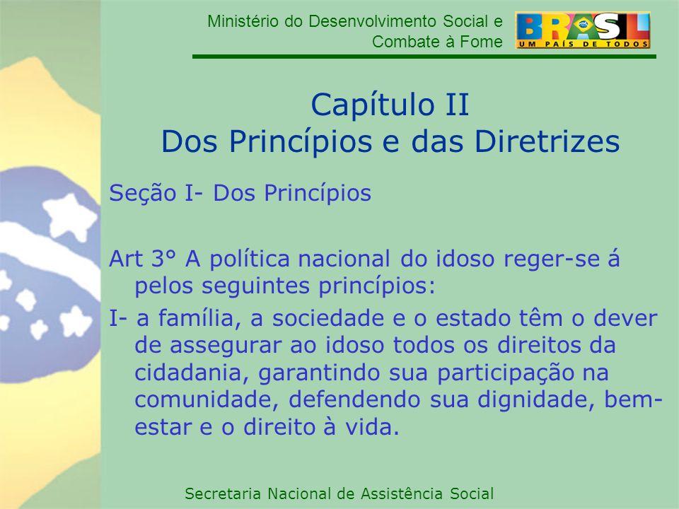 Ministério do Desenvolvimento Social e Combate à Fome Secretaria Nacional de Assistência Social Capítulo II Dos Princípios e das Diretrizes Seção I- D