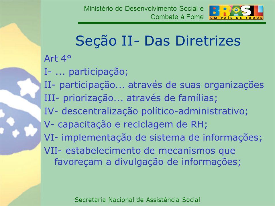 Ministério do Desenvolvimento Social e Combate à Fome Secretaria Nacional de Assistência Social Seção II- Das Diretrizes Art 4° I-... participação; II