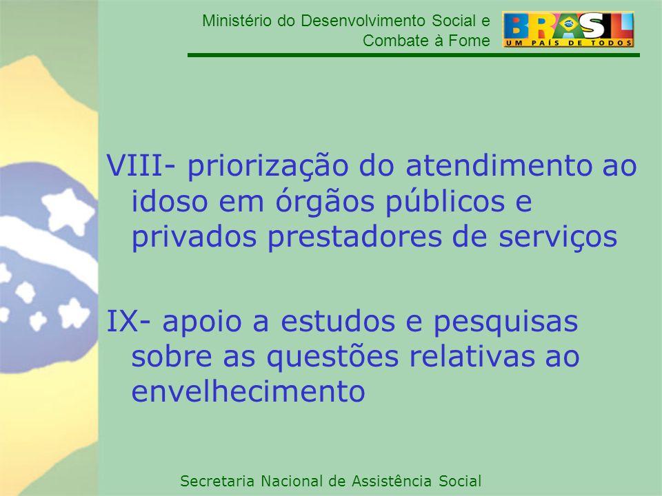 Ministério do Desenvolvimento Social e Combate à Fome Secretaria Nacional de Assistência Social VIII- priorização do atendimento ao idoso em órgãos pú