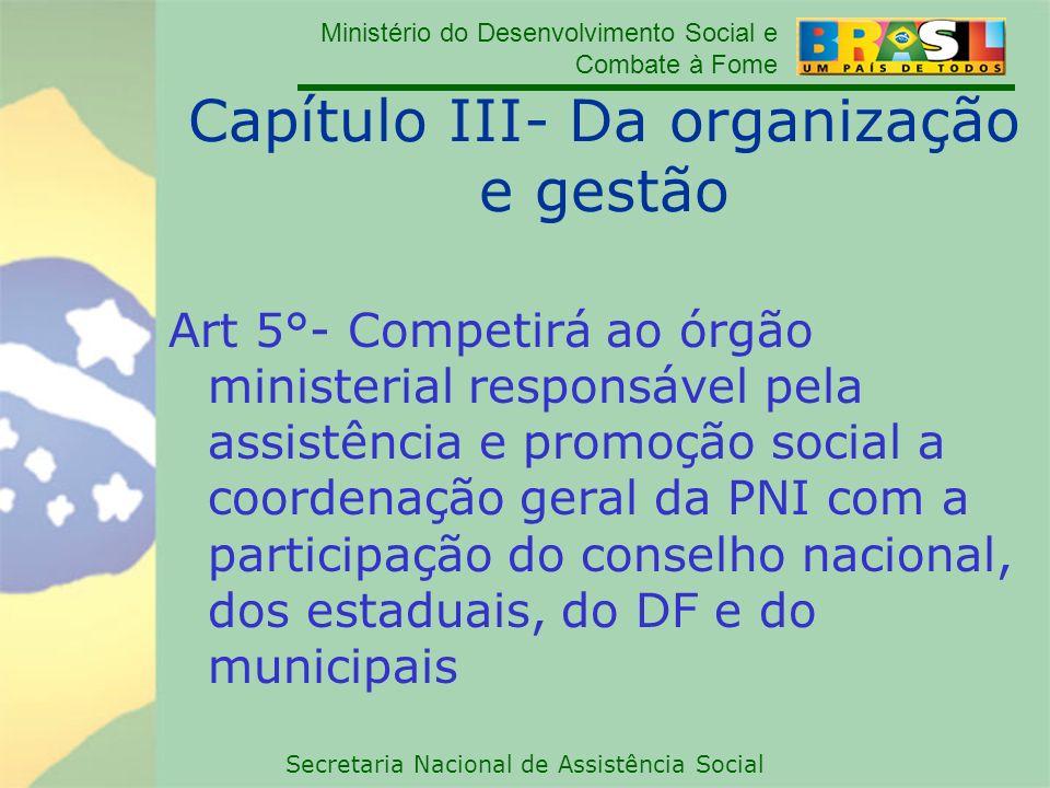 Ministério do Desenvolvimento Social e Combate à Fome Secretaria Nacional de Assistência Social Capítulo III- Da organização e gestão Art 5°- Competir