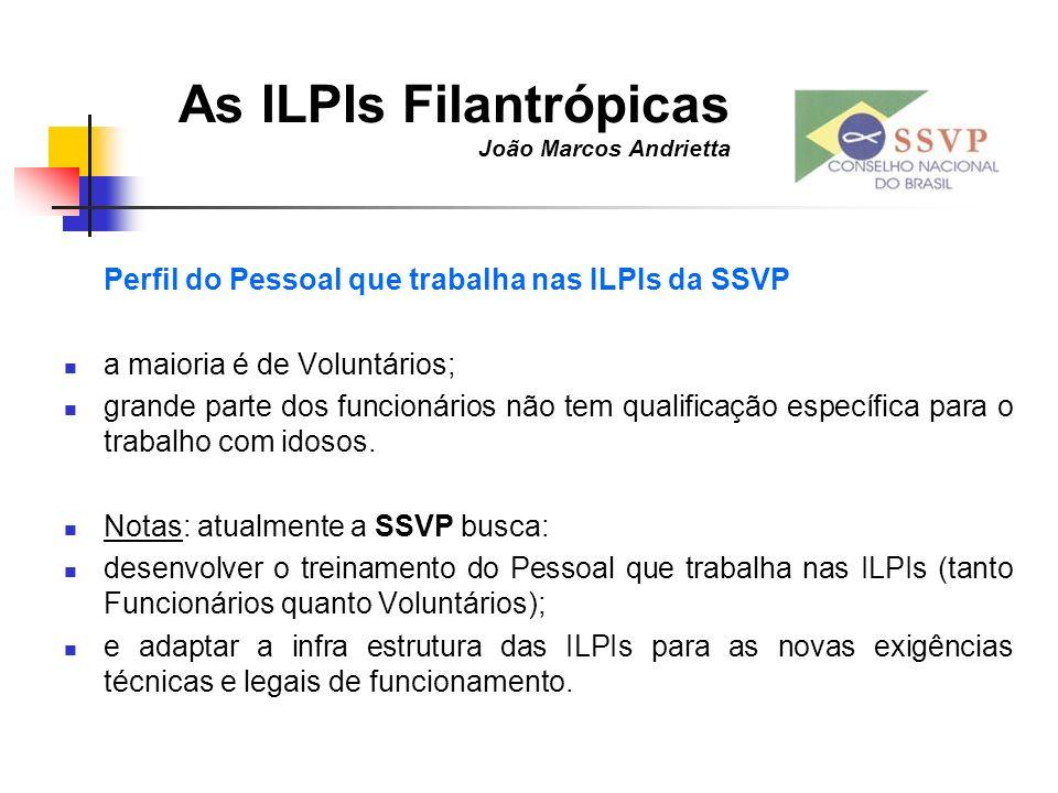 As ILPIs Filantrópicas João Marcos Andrietta Perfil do Pessoal que trabalha nas ILPIs da SSVP a maioria é de Voluntários; grande parte dos funcionário