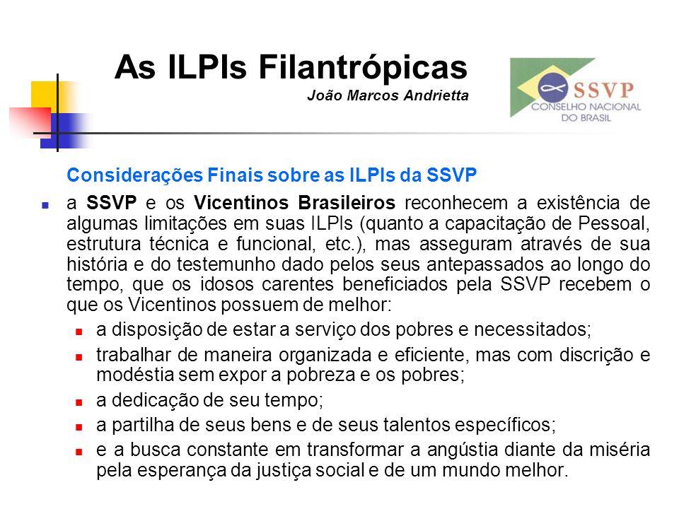 As ILPIs Filantrópicas João Marcos Andrietta Considerações Finais sobre as ILPIs da SSVP a SSVP e os Vicentinos Brasileiros reconhecem a existência de