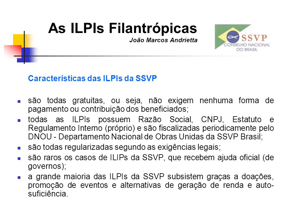As ILPIs Filantrópicas João Marcos Andrietta Características das ILPIs da SSVP são todas gratuitas, ou seja, não exigem nenhuma forma de pagamento ou