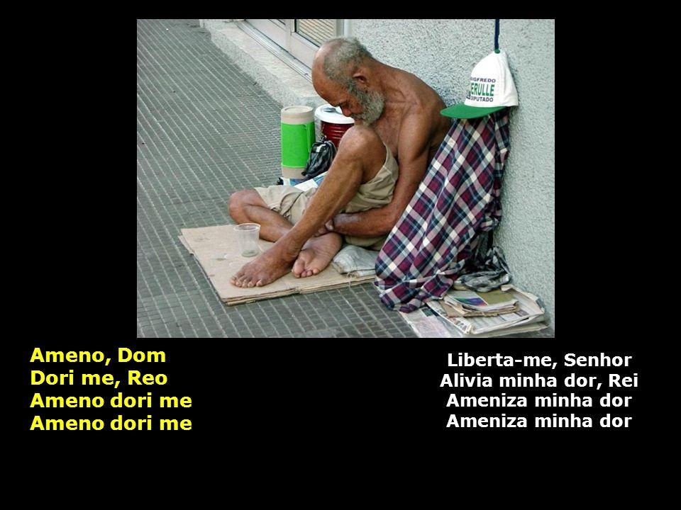 Ameno, Dom Dori me, Reo Ameno dori me Ameno dori me Liberta-me, Senhor Alivia minha dor, Rei Ameniza minha dor Ameniza minha dor
