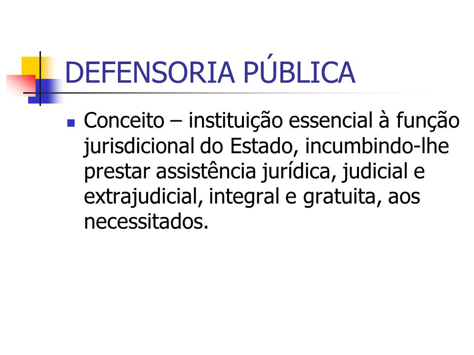 DEFENSORIA PÚBLICA PREVISÃO LEGAL CF: arts.