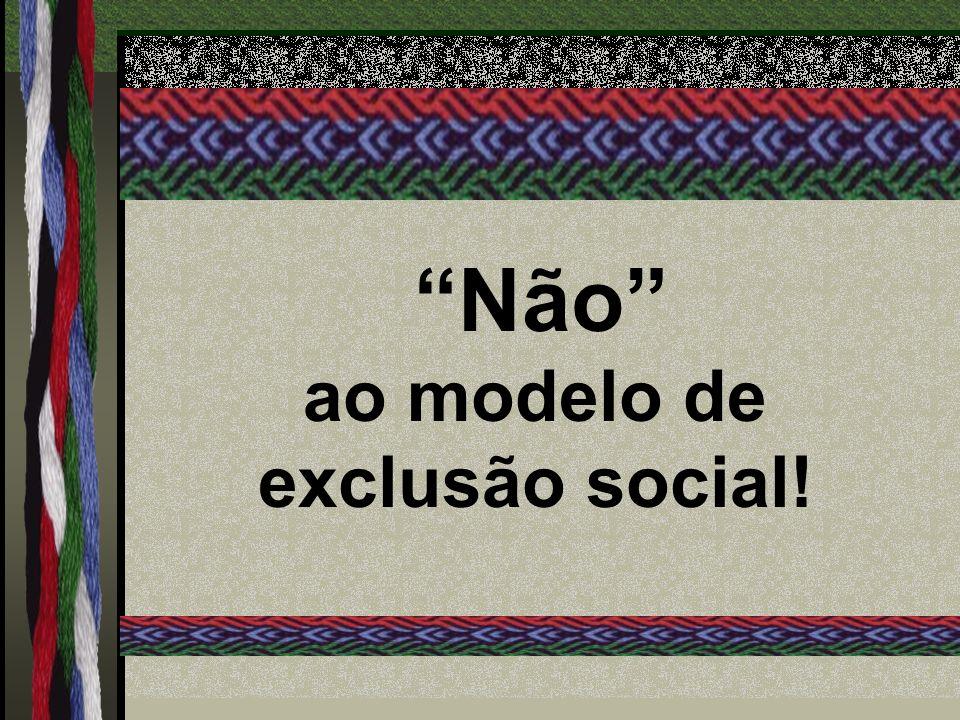 Não ao modelo de exclusão social!