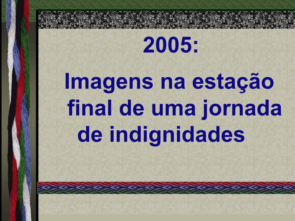 2005: Imagens na estação final de uma jornada de indignidades
