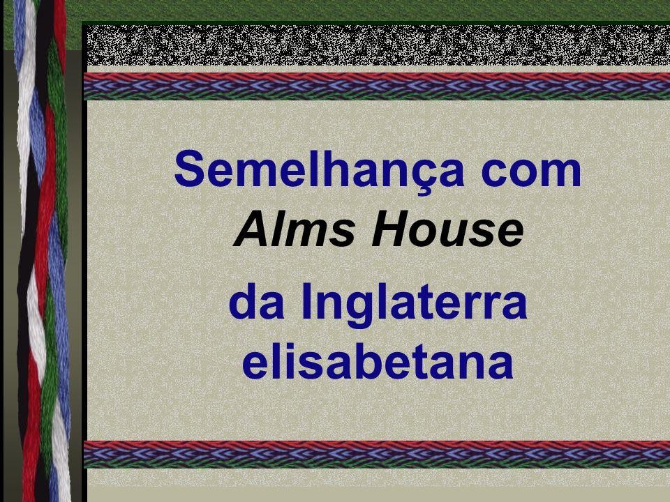 Semelhança com Alms House da Inglaterra elisabetana