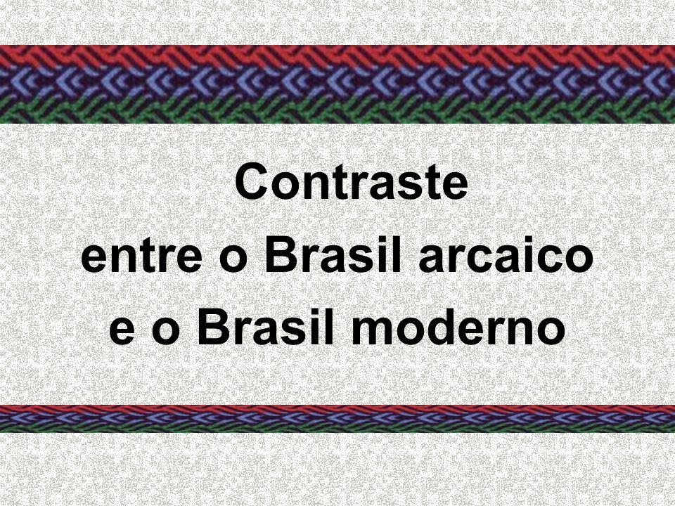 Contraste entre o Brasil arcaico e o Brasil moderno