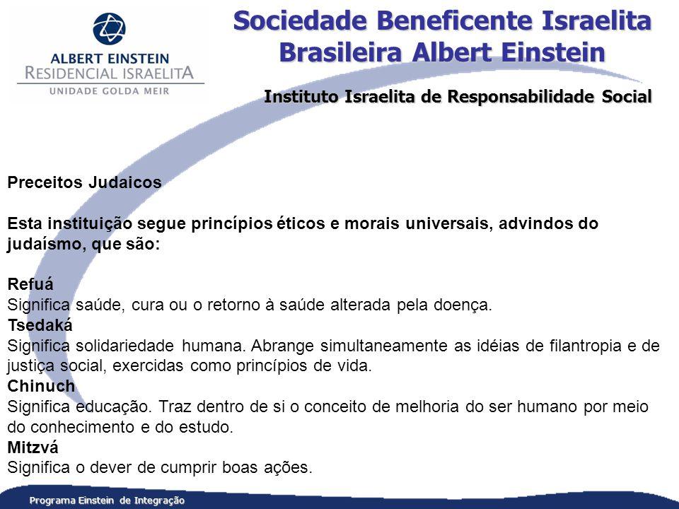 Programa Einstein de Integração Preceitos Judaicos Esta instituição segue princípios éticos e morais universais, advindos do judaísmo, que são: Refuá Significa saúde, cura ou o retorno à saúde alterada pela doença.