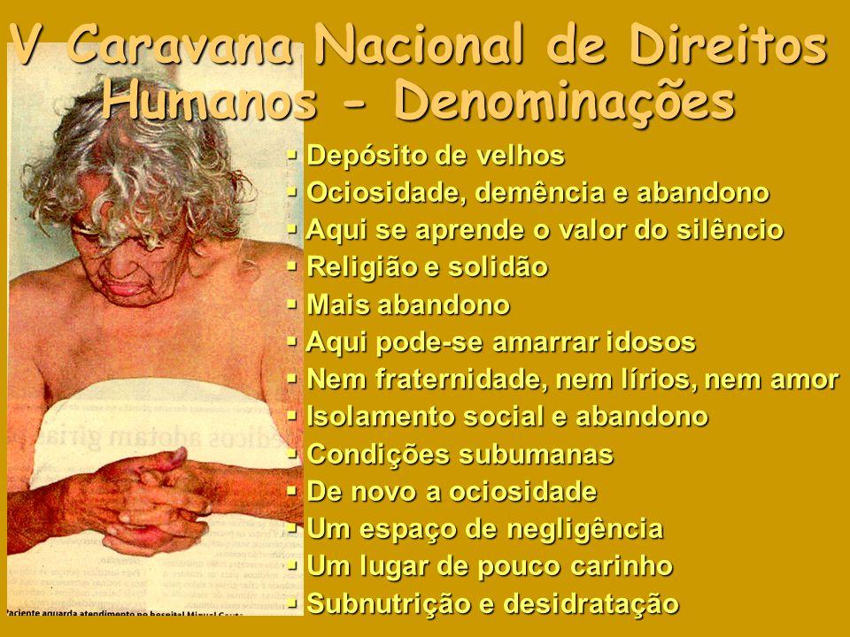 V Caravana Nacional de Direitos Humanos - Denominações Depósito de velhos Depósito de velhos Ociosidade, demência e abandono Ociosidade, demência e ab