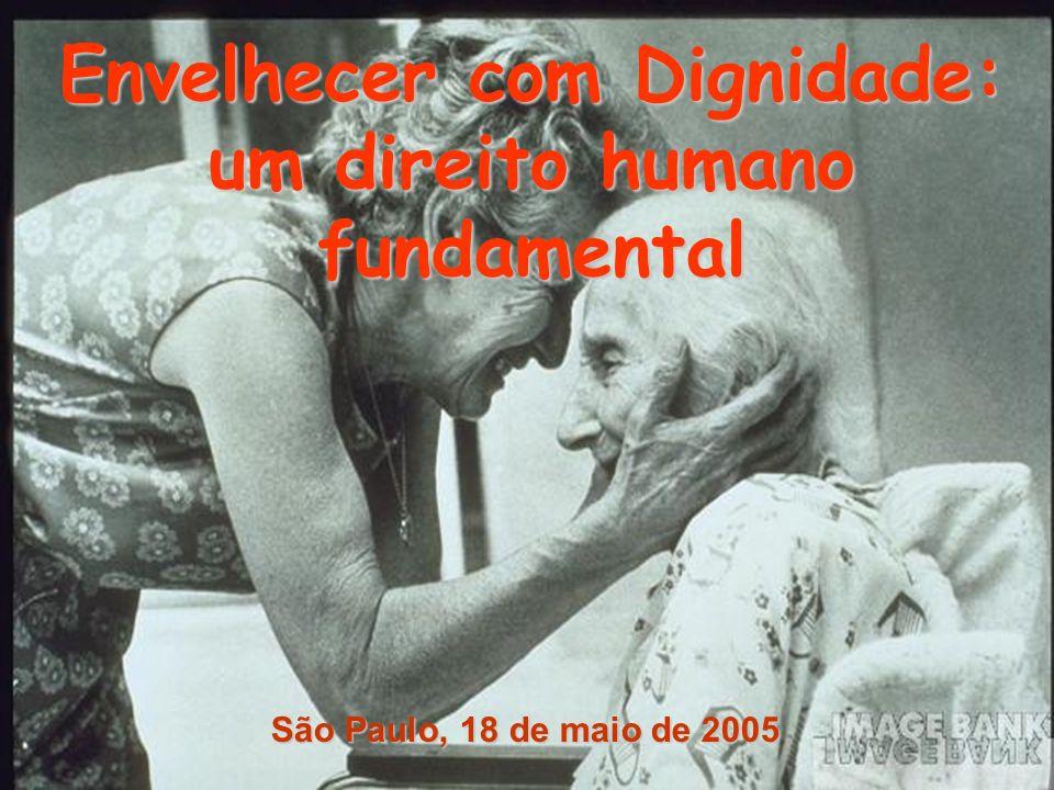 Envelhecer com Dignidade: um direito humano fundamental São Paulo, 18 de maio de 2005