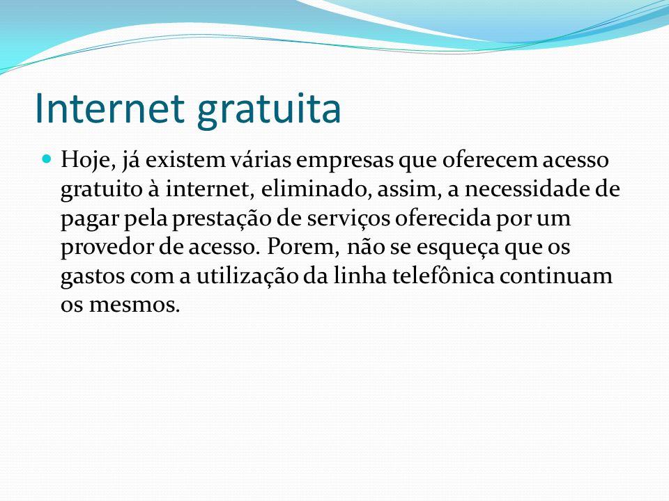 Internet gratuita Hoje, já existem várias empresas que oferecem acesso gratuito à internet, eliminado, assim, a necessidade de pagar pela prestação de