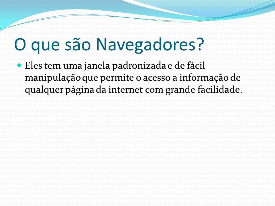 O que são Navegadores? Eles tem uma janela padronizada e de fácil manipulação que permite o acesso a informação de qualquer página da internet com gra