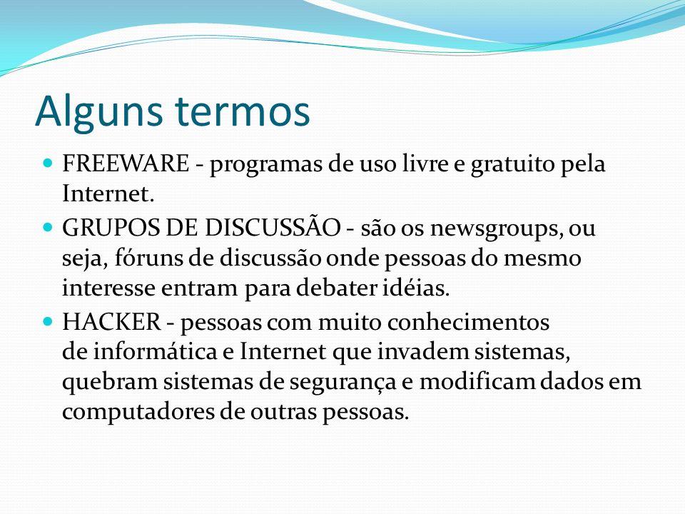 Alguns termos FREEWARE - programas de uso livre e gratuito pela Internet. GRUPOS DE DISCUSSÃO - são os newsgroups, ou seja, fóruns de discussão onde p