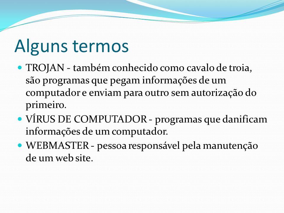 Alguns termos TROJAN - também conhecido como cavalo de troia, são programas que pegam informações de um computador e enviam para outro sem autorização