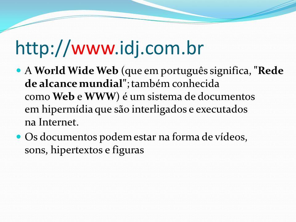http://www.idj.com.br A World Wide Web (que em português significa,
