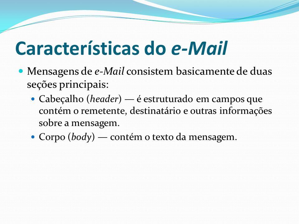 Características do e-Mail Mensagens de e-Mail consistem basicamente de duas seções principais: Cabeçalho (header) é estruturado em campos que contém o