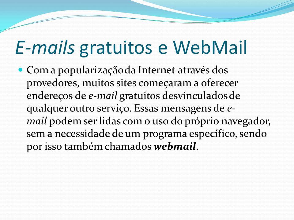 E-mails gratuitos e WebMail Com a popularização da Internet através dos provedores, muitos sites começaram a oferecer endereços de e-mail gratuitos de
