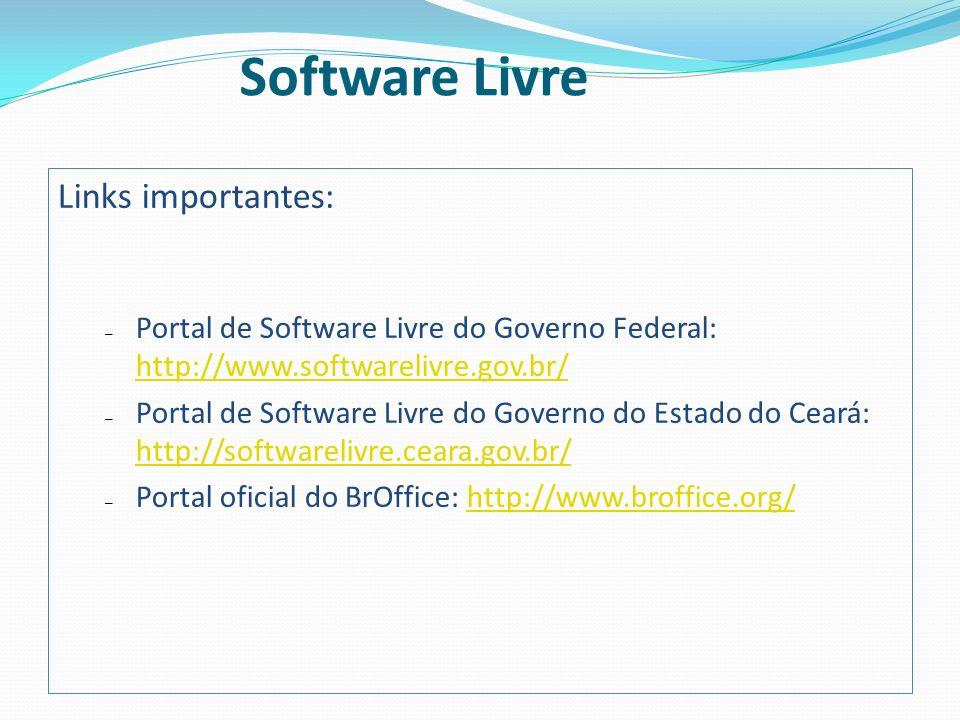 Links importantes: – Portal de Software Livre do Governo Federal: http://www.softwarelivre.gov.br/ http://www.softwarelivre.gov.br/ – Portal de Softwa