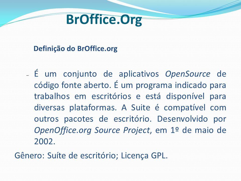 Definição do BrOffice.org – É um conjunto de aplicativos OpenSource de código fonte aberto. É um programa indicado para trabalhos em escritórios e est