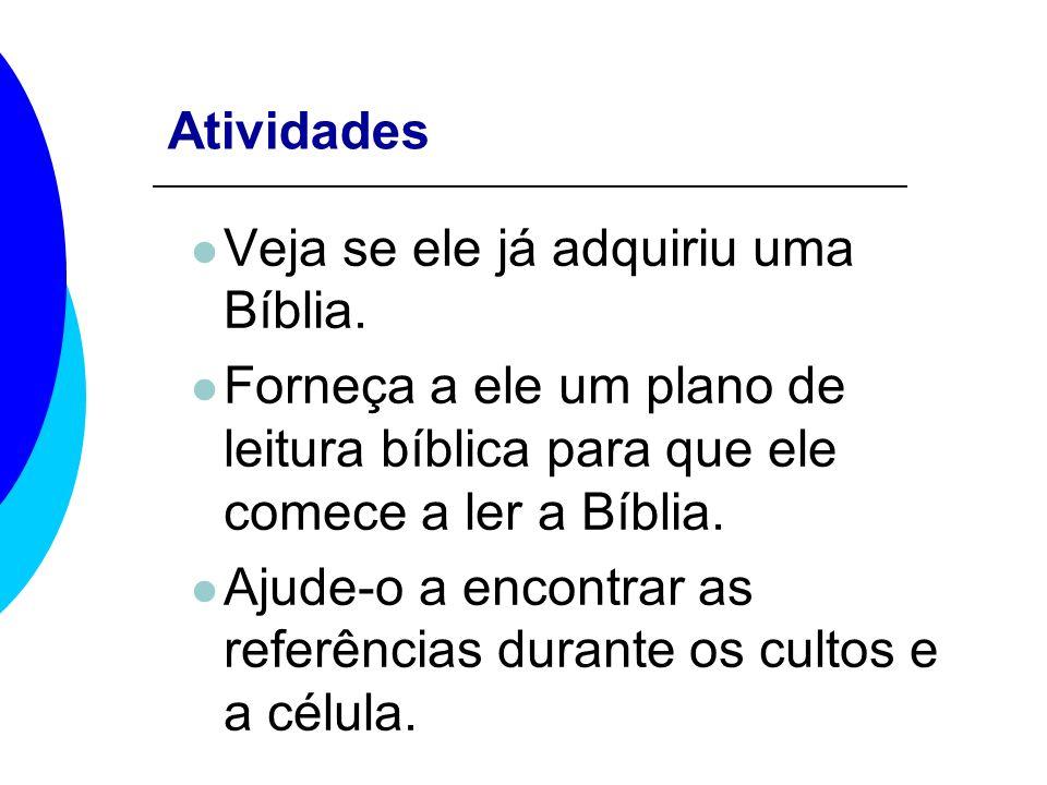 Atividades Veja se ele já adquiriu uma Bíblia. Forneça a ele um plano de leitura bíblica para que ele comece a ler a Bíblia. Ajude-o a encontrar as re