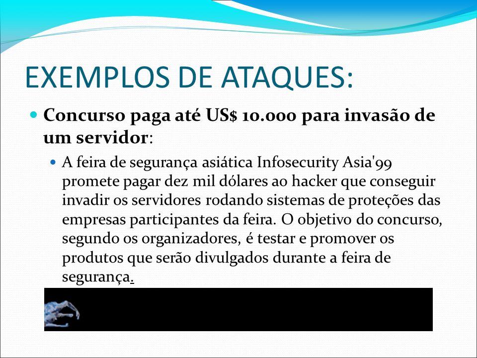 EXEMPLOS DE ATAQUES: Concurso paga até US$ 10.000 para invasão de um servidor: A feira de segurança asiática Infosecurity Asia'99 promete pagar dez mi