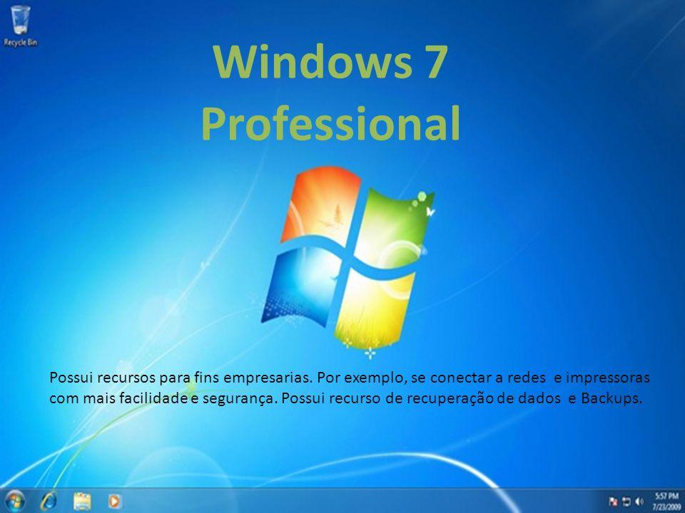 Windows 7 Professional Possui recursos para fins empresarias. Por exemplo, se conectar a redes e impressoras com mais facilidade e segurança. Possui r