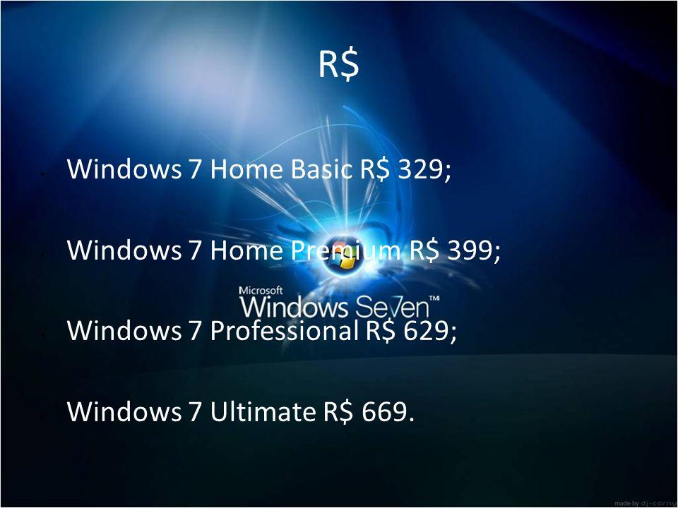 R$ Windows 7 Home Basic R$ 329; Windows 7 Home Premium R$ 399; Windows 7 Professional R$ 629; Windows 7 Ultimate R$ 669.