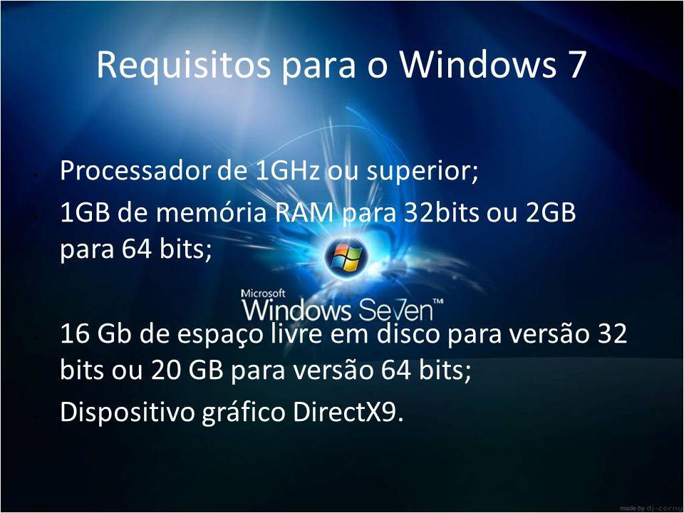 Requisitos para o Windows 7 Processador de 1GHz ou superior; 1GB de memória RAM para 32bits ou 2GB para 64 bits; 16 Gb de espaço livre em disco para v